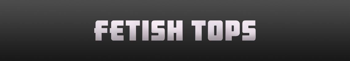 Fetish Tops