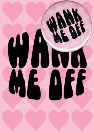 Wank Me Off (B51) Valentine Card