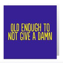 Old Enough Not to Give A Damn (BF0265) Birthday Card