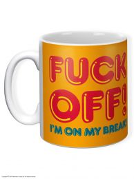 Fuck Off! I'm on my Break Mug